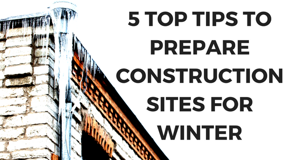 5 Top Tips To Prepare Construction Sites For Winter