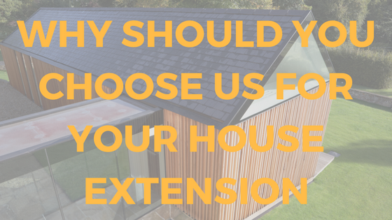 Why Choose Us For Your House Extension (Builder)