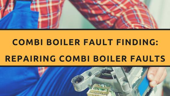 Combi Boiler Fault Finding: Repairing Combi Boiler Faults