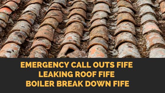 Emergency Call Outs Fife | Leaking Roof Fife | Boiler Break Down Fife