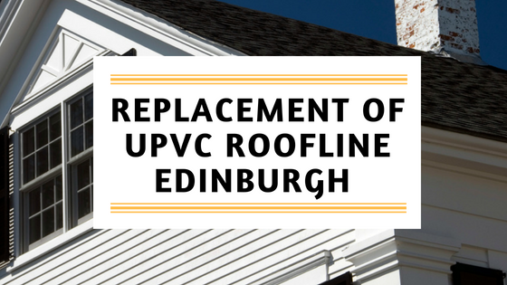 Replacement UPVC Roofline Edinburgh | New Fascia and Soffits Edinburgh
