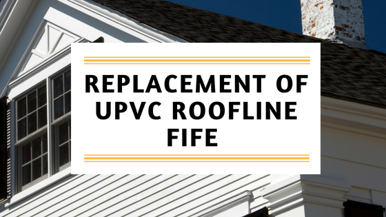 Replacement Of UPVC Roofline - Fascia and Soffits | Roofline Installer Fife