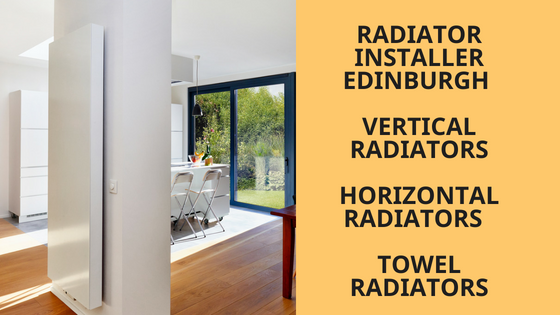 Radiator Installer Edinburgh – Vertical Radiators, Horizontal Radiators and Towel Radiators