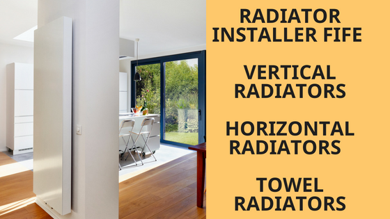 Radiator Installer Fife – Vertical Radiators, Horizontal Radiators and Towel Radiators