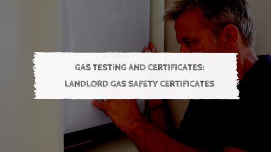 Gas Testing and Certificates: Landlord Gas Safety Certificates