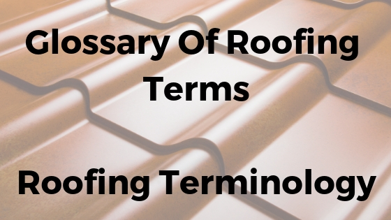 Glossary Of Roofing Terms Roofing Terminology