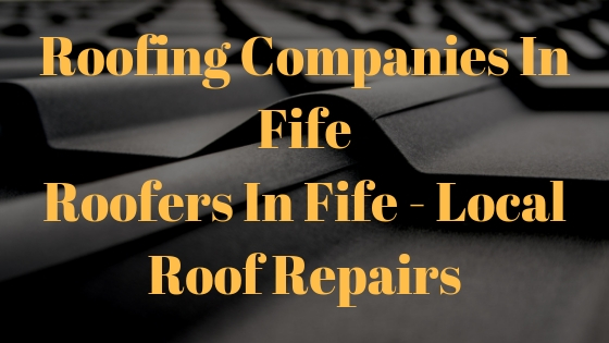 Roofing Companies In Fife: Roofers In Fife – Local Roof Repairs