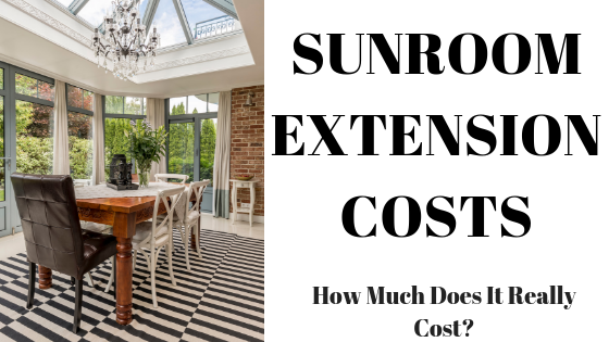 Sunroom Extension Costs - How Much Does It Really Cost?