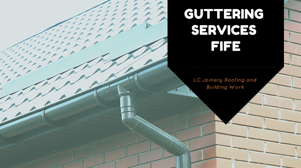 Guttering Services Fife: Gutter Cleaning and Gutter Repairs