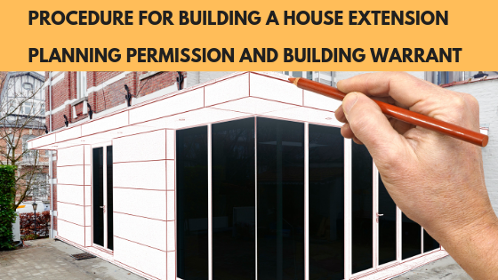 Procedure For Building A House Extension: Planning Permission and Building Warrant