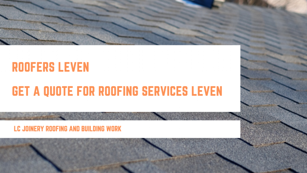 Roofers Leven  – Get A Quote For Roofing Services Leven