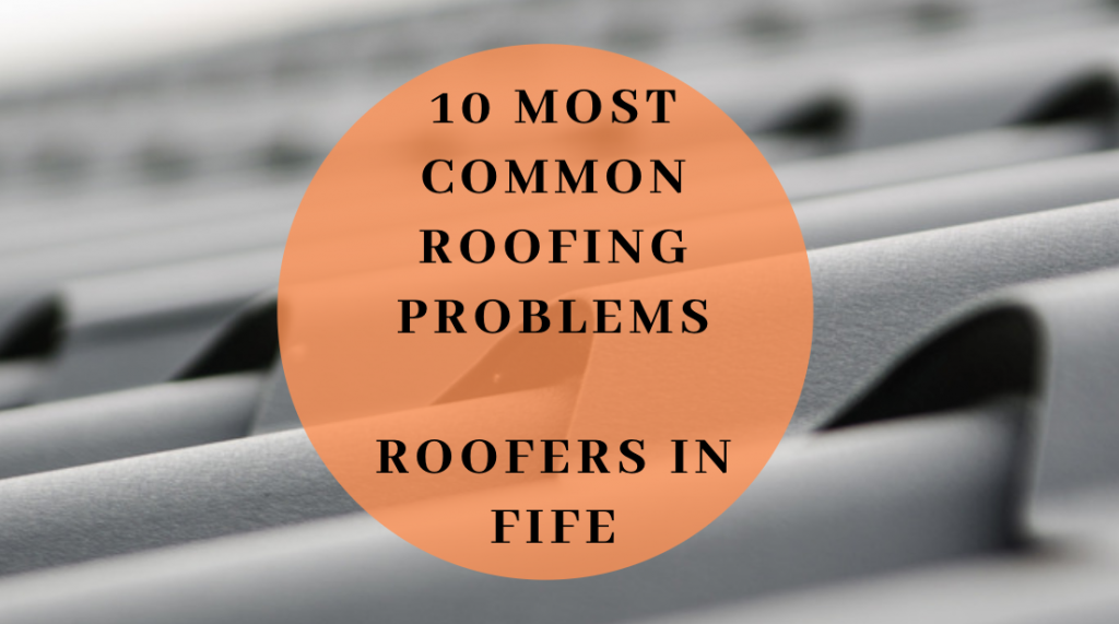 10 Most Common Roofing Problems – Roofers in Fife