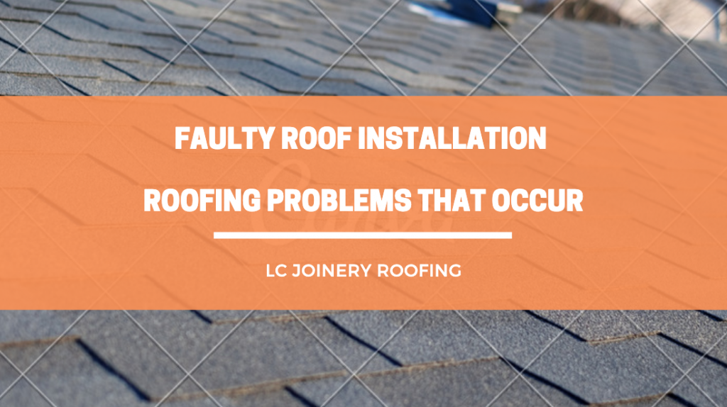 Faulty Roof Installation – Roofing Problems That Occur