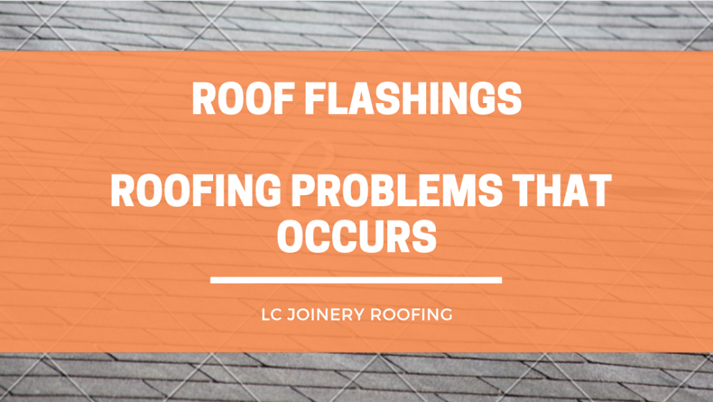 Roof Flashings – Roofing Problems That Occurs