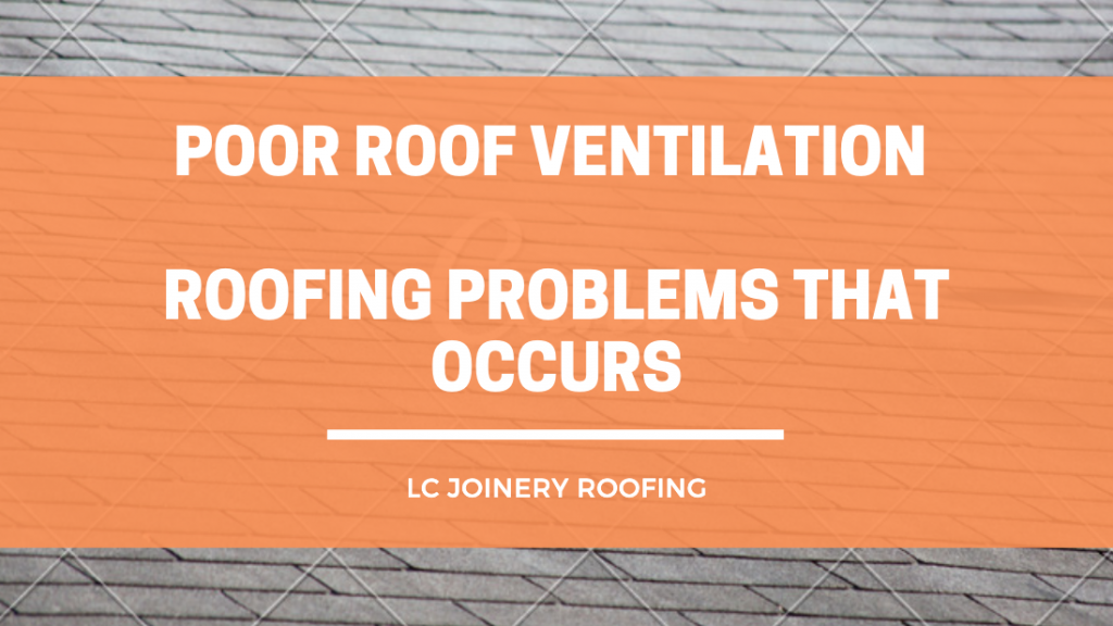 Poor Roof Ventilation – Roofing Problems That Occurs