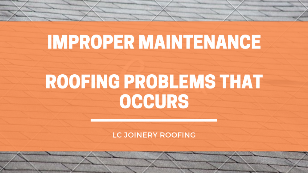 Improper Maintenance – Roofing Problems That Occurs