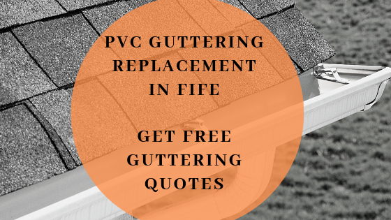 PVC Guttering Replacement in Fife: Get Free Guttering Quotes