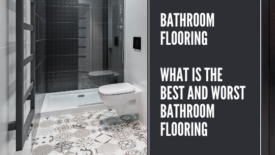 Bathroom Flooring - What Is The Best and Worst Bathroom Flooring