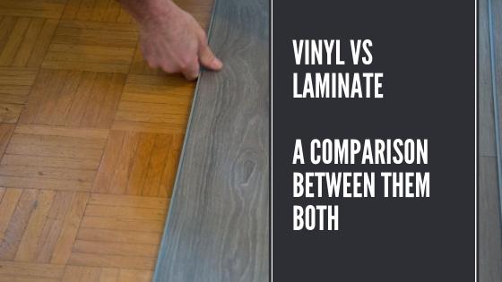 Vinyl VS Laminate - A Comparison Between Them Both