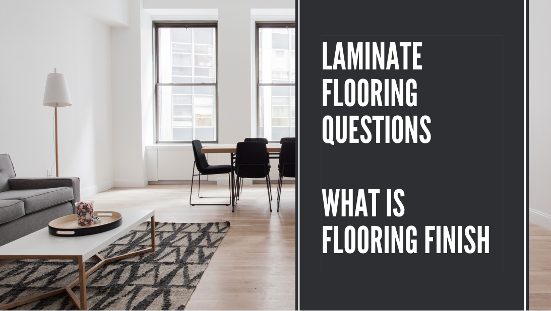 LAMINATE FLOORING QUESTIONS - WHAT IS FLOORING FINISH