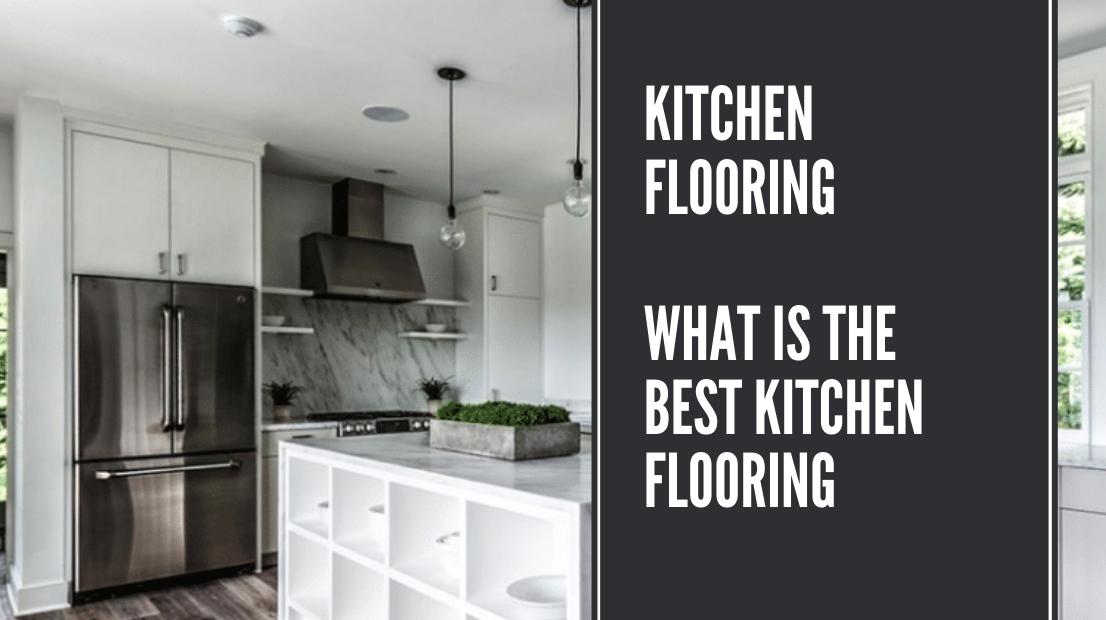 Kitchen Flooring - What Is The Best Kitchen Flooring