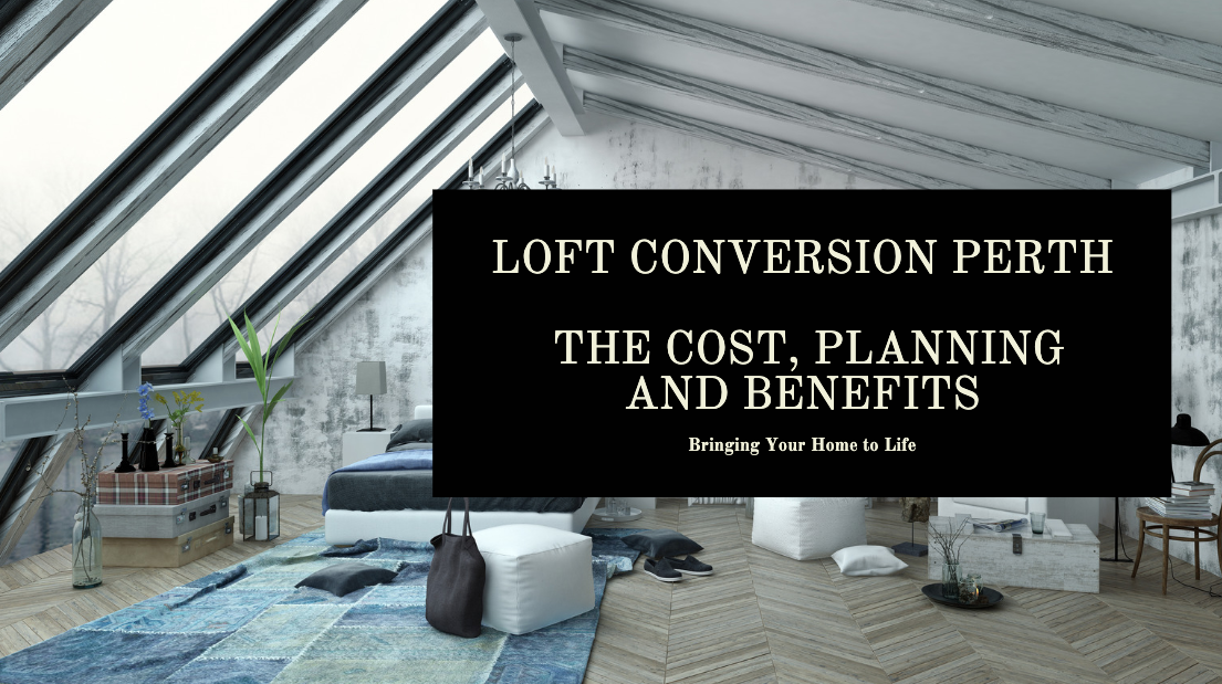 Loft Conversion Perth - The Cost, Planning and Benefits