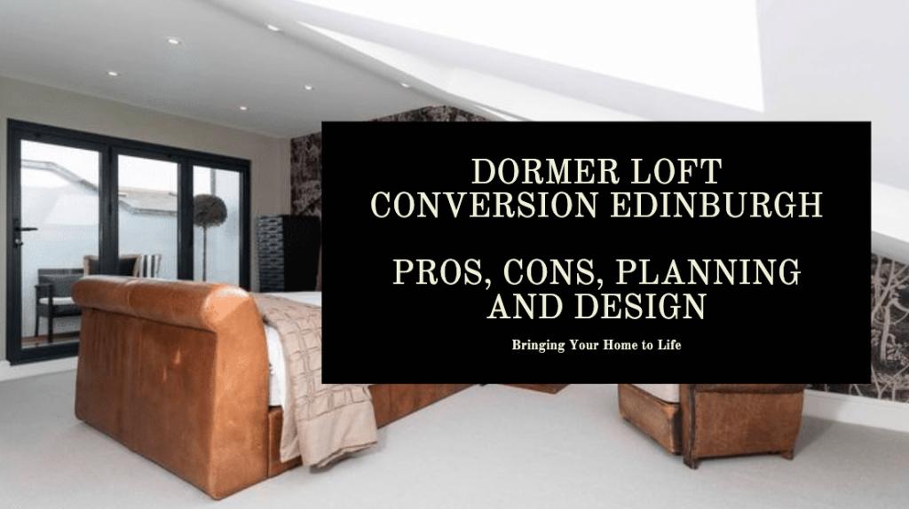 Dormer Loft Conversion EDINBURGH Pros, Cons, Planning and Design