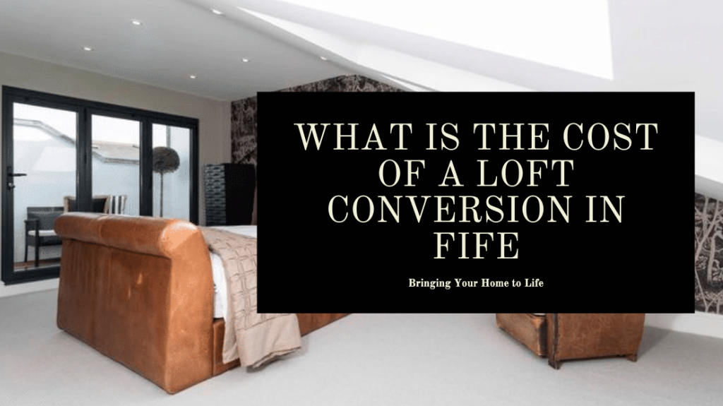 Loft Conversion Cost Fife
