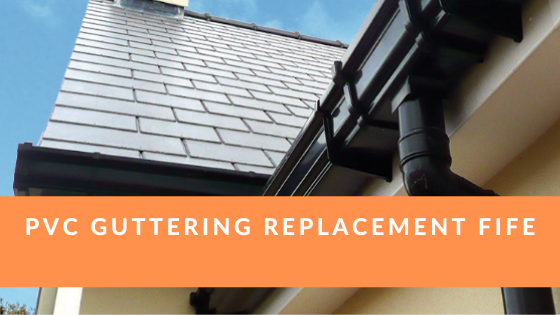 PVC GUTTERING REPLACEMENT FIFE