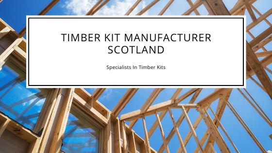 Timber Kit Manufacturer Scotland